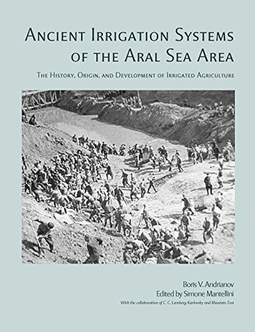 Ancient Irrigation Systems of the Aral Sea Area: The History, Origin, and Development of Irrigated Agriculture (American School of Prehistoric Res