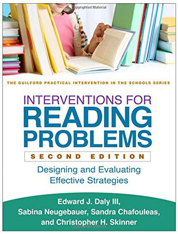 Interventions for Reading Problems, Second Edition: Designing and Evaluating Effective Strategies (The Guilford Practical Intervention in the Scho