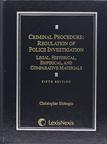 Criminal Procedure: Regulation of Police Investigation: Legal, Historical, Empirical and Comparative Materials