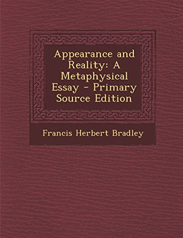 Appearance and Reality: A Metaphysical Essay - Primary Source Edition