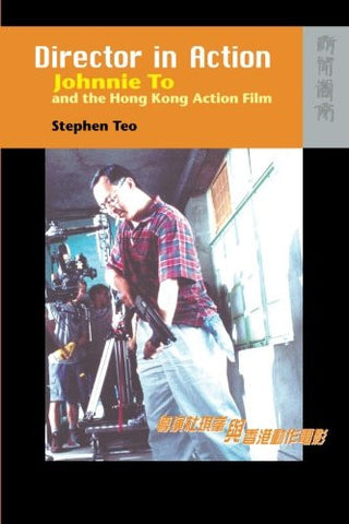 Director in Action: Johnnie To and the Hong Kong Action Film