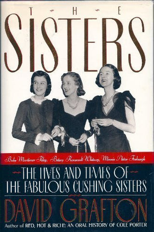 The Sisters: Babe Mortimer Paley, Betsey Roosevelt Whitney, Minnie Astor Fosburgh - The Lives and Times of the Fabulous Cushing Sisters