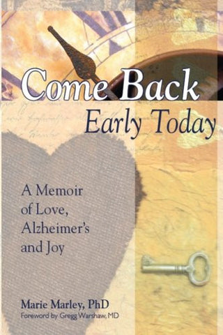 Come Back Early Today: A Memoir of Love, Alzheimer's and Joy