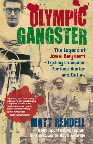 Olympic Gangster: The Legend of José Beyaert–Cycling Champion, Fortune Hunter and Outlaw
