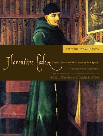 Florentine Codex: Introduction and Indices: Introductory Book (Florentine Codex: General History of the Things of New Spain)