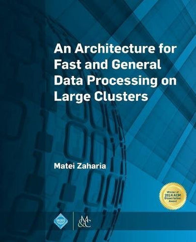An Architecture for Fast and General Data Processing on Large Clusters (Acm Books)