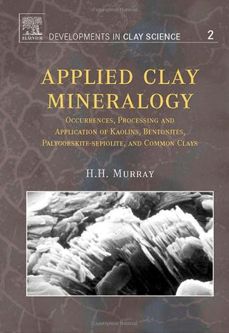 Applied Clay Mineralogy, Volume 2: Occurrences, Processing and Applications of Kaolins, Bentonites, Palygorskitesepiolite, and Common Clays (Devel