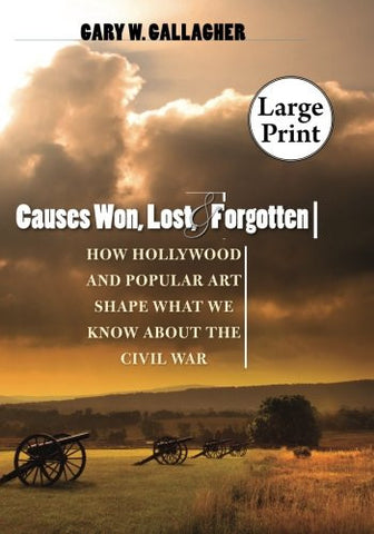 Causes Won, Lost, and Forgotten: How Hollywood and Popular Art Shape What We Know about the Civil War (The Steven and Janice Brose Lectures in the