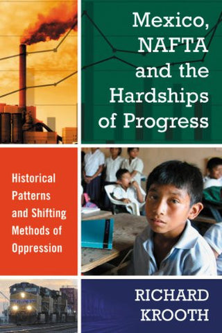 Mexico, NAFTA and the Hardships of Progress: Historical Patterns and Shifting Methods of Oppression