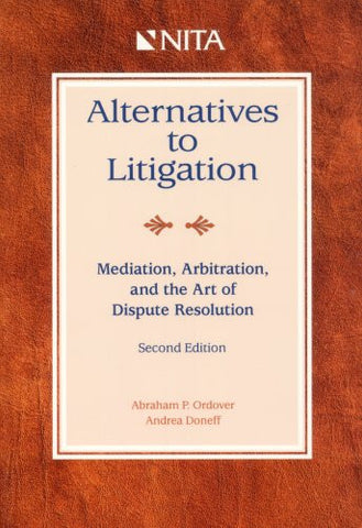 Alternatives to Litigation: Mediation, Arbitration, and the Art of Dispute Resolution