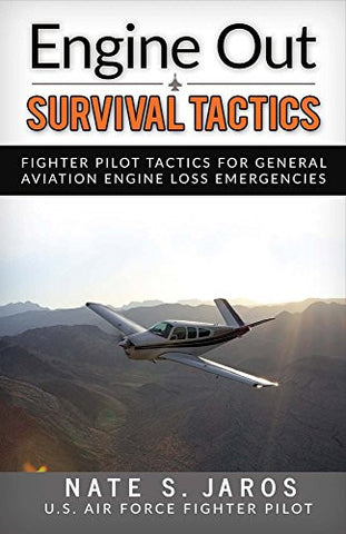 Engine Out Survival Tactics: Fighter Pilot Tactics for General Aviation Engine Loss Emergencies