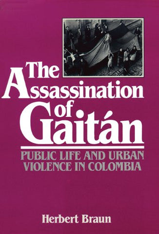 The Assassination of Gaitán: Public Life and Urban Violence in Colombia