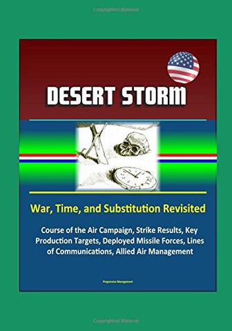 Desert Storm: War, Time, and Substitution Revisited - Course of the Air Campaign, Strike Results, Key Production Targets, Deployed Missile Forces,