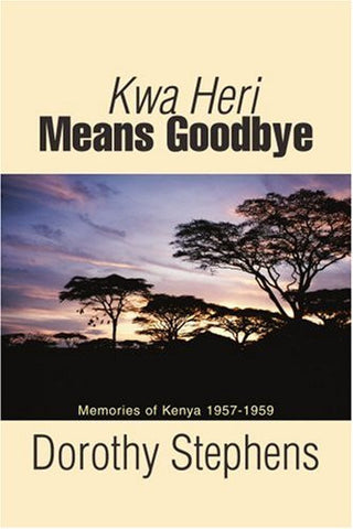 Kwa Heri Means Goodbye: Memories of Kenya 1957-1959
