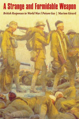 A Strange and Formidable Weapon: British Responses to World War I Poison Gas (Studies in War, Society, and the Military)