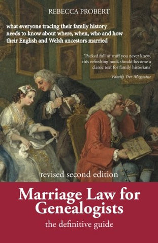 Marriage Law for Genealogists: The Definitive Guide ...what everyone tracing their family history needs to know about where, when, who and how the