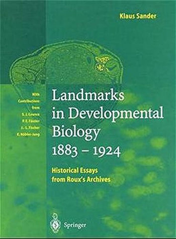 Landmarks in Developmental Biology 1883–1924: Historical Essays from Roux's Archives