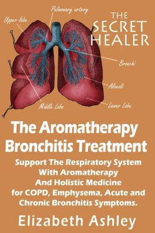 The Aromatherapy Bronchitis Treatment: Support the Respiratory System with Essential Oils and Holistic Medicine for COPD, Emphysema, Acute and Chr