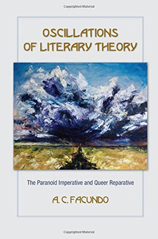 Oscillations of Literary Theory: The Paranoid Imperative and Queer Reparative (Suny Series, Transforming Subjects: Psychoanalysis, Culture, and St