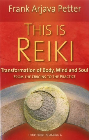 This is Reiki: Transformation of Body, Mind and Soul from the Origins to the Practice