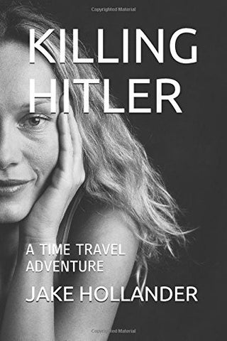 KILLING HITLER: A TIME TRAVEL ADVENTURE