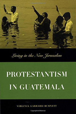 Protestantism in Guatemala: Living in the New Jerusalem