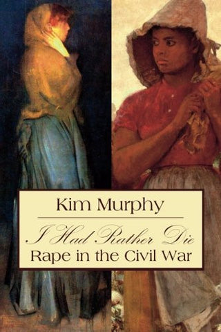 I Had Rather Die: Rape in the Civil War
