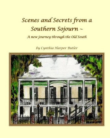 Scenes and Secrets from a Southern Sojourn: A New Journery through the Old South