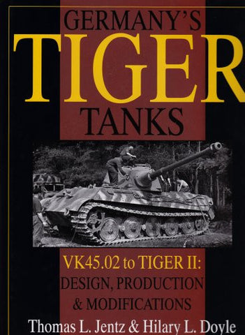 Germany's Tiger Tanks: VK45.02 to TIGER II Design, Production & Modifications (Schiffer Military History)