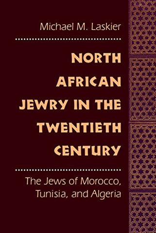 North African Jewry in the Twentieth Century: The Jews of Morocco, Tunisia, and Algeria