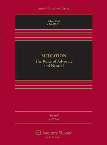 Mediation: The Roles of Advocate and Neutral, Second Edition (Aspen Casebook Series)