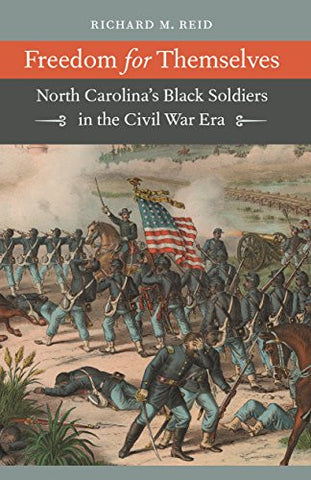 Freedom for Themselves: North Carolina's Black Soldiers in the Civil War Era (Civil War America)