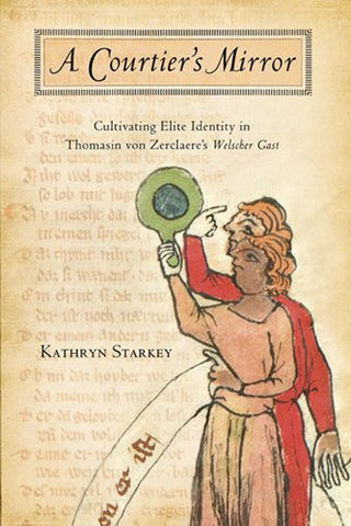 A Courtier's Mirror: Cultivating Elite Identity in Thomasin von Zerclaere's Welscher Gast