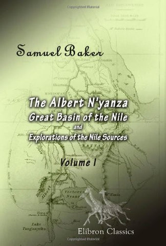 The Albert N'yanza; Great Basin of the Nile, and Explorations of the Nile Sources: Volume 1