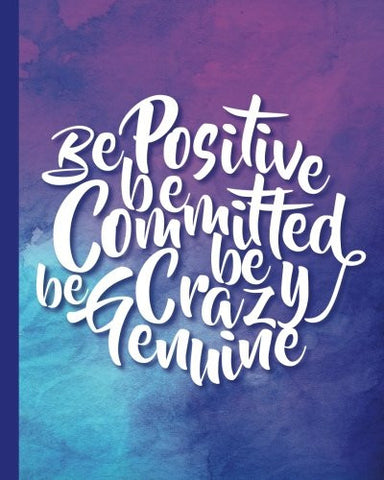 "Be Positive Be Committed Be Crazy Be Genuine,Quote Inspirational Writing Journal: Motivational Notebook, 120 pages, 8""x10"", Wide Ruled Paper Noteb"