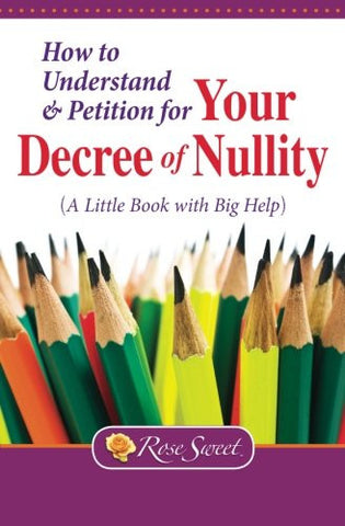 How to Understand & Petition for Your Decree of Nullity: A Little Book with Big Help
