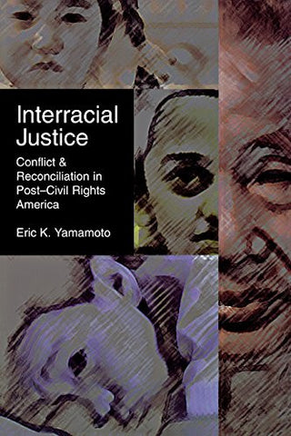 Interracial Justice: Conflict and Reconciliation in Post–Civil Rights America (Critical America)