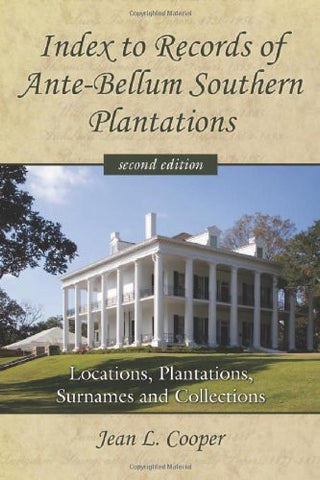 Index to Records of Ante-Bellum Southern Plantations: Locations, Plantations, Surnames and Collections, 2d ed.