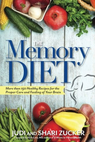 The Memory Diet: More Than 150 Healthy Recipes for the Proper Care and Feeding of Your Brain
