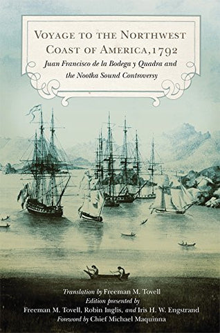 Voyage to the Northwest Coast of America, 1792: Juan Francisco de la Bodega y Quadra and the Nootka Sound Controversy (Northwest Historical Series