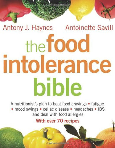 The Food Intolerance Bible: A Nutritionist's Plan to Beat Food Cravings, Fatigue, Mood Swings, Bloating, Headaches, IBS and Deal with Food Allergi