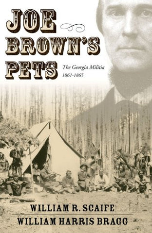Joe Brown's Pets: The Georgia Militia, 1861-1865
