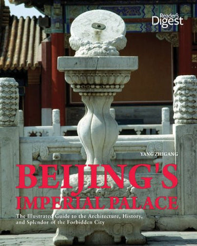 Beijing's Imperial Palace: The Illustrated Guide to the Architecture, History, and Splendor of the Forbidden City
