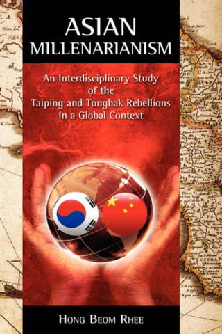 Asian Millenarianism: An Interdisciplinary Study of the Taiping and Tonghak Rebellions in a Global Context