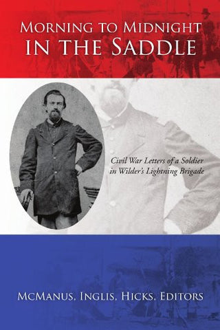 Morning to Midnight in the Saddle: Civil War Letters of a Soldier in Wilder's Lightning Brigade