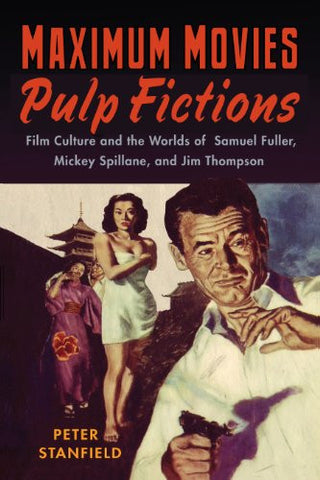 Maximum Movies—Pulp Fictions: Film Culture and the Worlds of Samuel Fuller, Mickey Spillane, and Jim Thompson