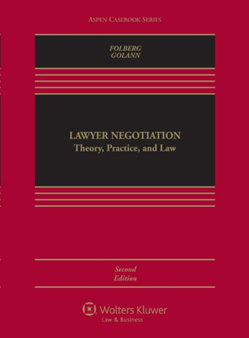 Lawyer Negotiation: Theory Practice & Law Second Edition (Aspen Casebook)