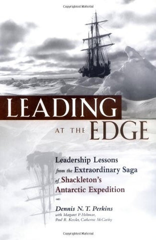 Leading at The Edge: Leadership Lessons from the Extraordinary Saga of Shackleton's Antarctic Expedition (Agency/Distributed)