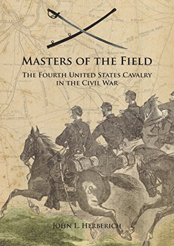 Masters of the Field: The Fourth United States Cavalry in the Civil War