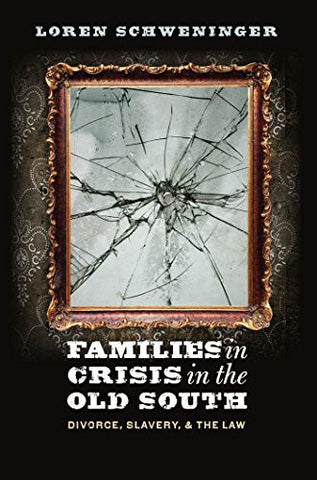 Families in Crisis in the Old South: Divorce, Slavery, and the Law